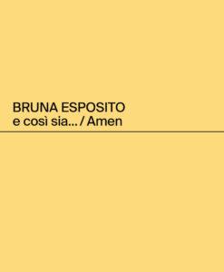 Bruna Esposito. e così sia… / Amen